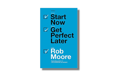 Start Now, Get Perfect Later – Rob Moore – Book Review