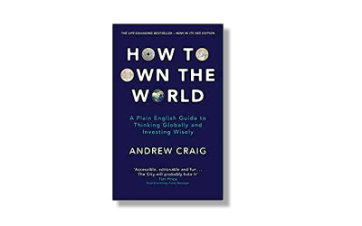 How to Own the World – A Plain English Guide to Thinking Globally and Investing Wisely – Andrew Craig – Book Review