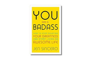 You Are a Badass: How to Stop Doubting Your Greatness and Start Living an Awesome Life – Jen Sincero – Book Review