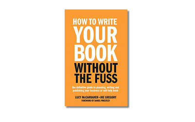 How to Write Your Book Without the Fuss – Lucy McCarraher & Joe Gregory – Book Review