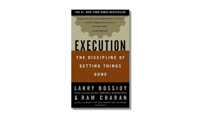 Execution – The Discipline of Getting Things Done – Larry Bossidy and Ram Charan With Charles Burck  – Book Review