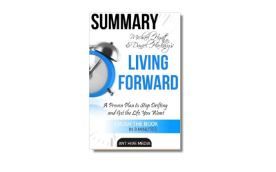 Living Forward: A Proven Plan to Stop Drifting and Get the Life You Want – Mike Hyatt and Daniel Harkavy -Book Review