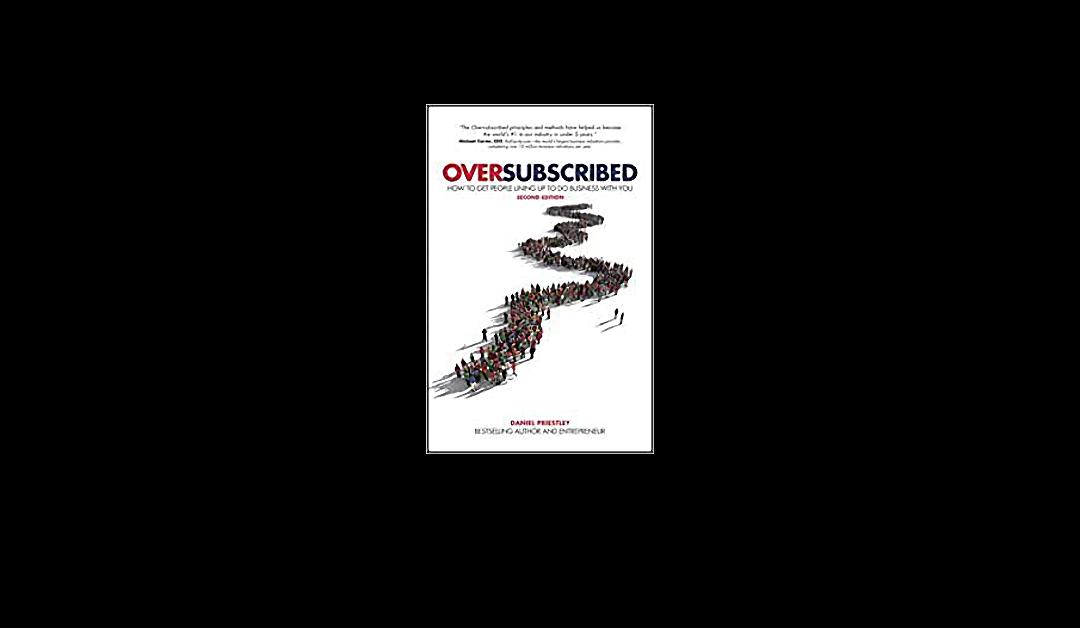Oversubscribed – Daniel Priestley – Book Review