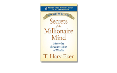 Secrets of the Millionaire Mind: Mastering the Inner Game of Wealth – T Harv Eker – Book review