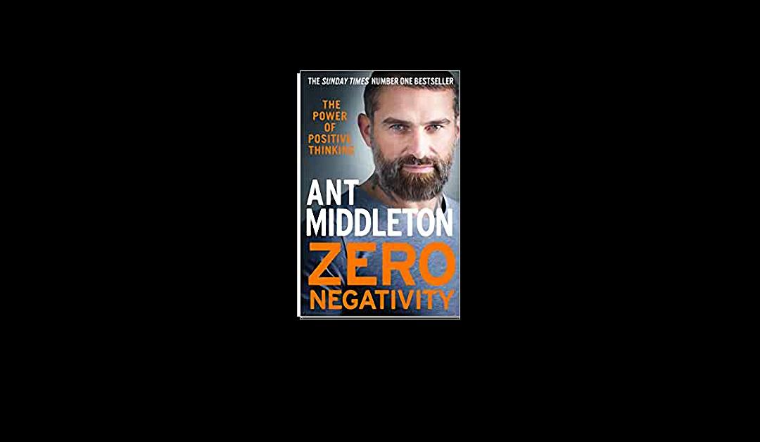 Zero Negativity – Ant Middleton – Book Review